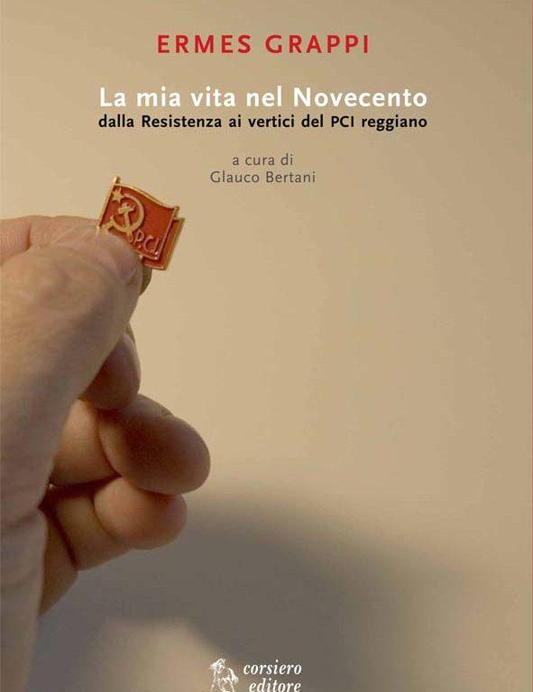 Ermes Grappi, La mia vita nel Novecento dalla Resistenza ai vertici del PCI reggiano