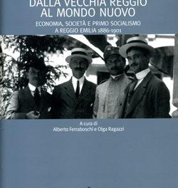 Dalla vecchia Reggio al mondo nuovo. Economia, società e primo socialismo a Reggio Emilia 1886-1901