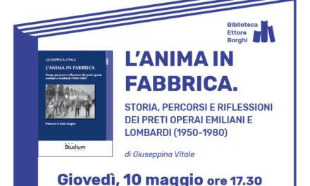 L'anima in fabbrica. Storia, percorsi e riflessioni dei preti operai emiliani e lombardi (1950-1980)