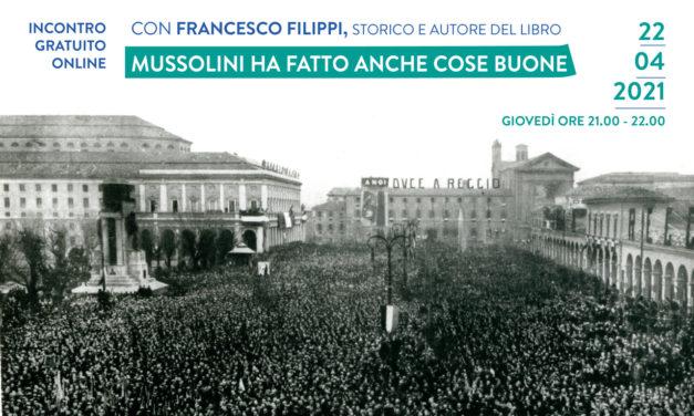 """""""Mussolini ha fatto anche cose buone"""": incontro con l'autore Francesco Filippi"""